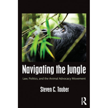 Navigating the Jungle: Law, Politics, and the Animal Advocacy Movement