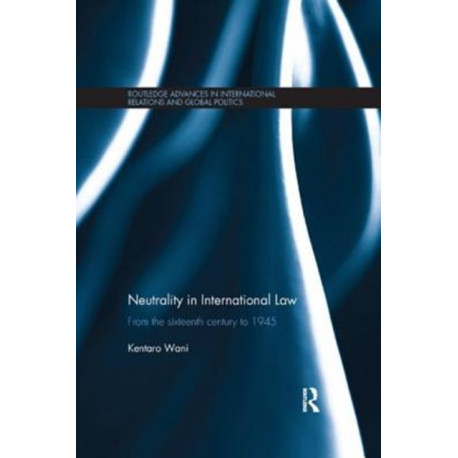 Neutrality in International Law: From the Sixteenth Century to 1945