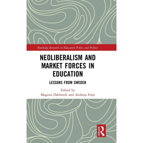 Neoliberalism and Market Forces in Education: Lessons from Sweden
