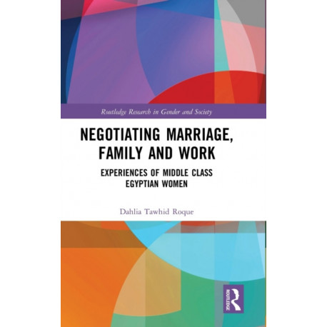 Negotiating Marriage, Family and Work: Experiences of Middle Class Egyptian Women