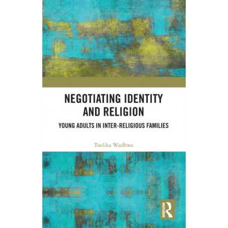 Negotiating Identity and Religion: Young Adults in Inter-religious Families