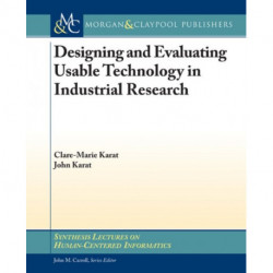 Designing and Evaluating Usable Technology in Industrial Research: Three Case Studies