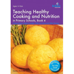 Teaching Healthy Cooking and Nutrition in Primary Schools, Book 4 2nd edition: Cheesy Bread, Apple Crumble, Chilli con Carne and Other Recipes