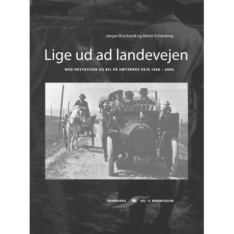 Lige ud ad landevejen: Med hestevogn og bil på amternes veje 1868-2006