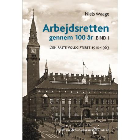 Arbejdsretten gennem 100 år Bind 1: Den faste Voldgiftsret 1910-1963