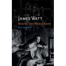 James Watt: Making the World Anew