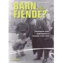 Barn eller fjende : Uledsagede tyske flygtningebørn i Danmark 1945 - 1949