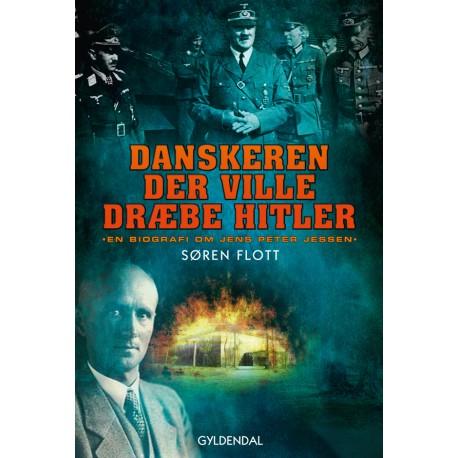 Danskeren der ville dræbe Hitler: En biografi om Jens Peter Jessen