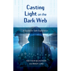 Casting Light on the Dark Web: A Guide for Safe Exploration