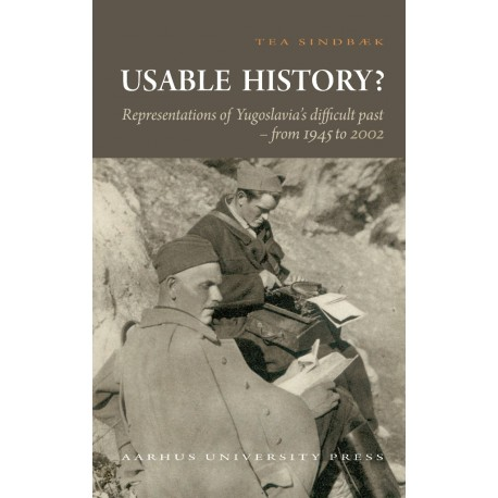 Usable History : Representations of Yugoslavia's difficult past 1945 to 2002