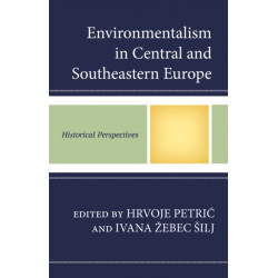 Environmentalism in Central and Southeastern Europe: Historical Perspectives