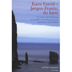 Kære Estrid - Jørgen-Frantz, du kære: Et møde med forfatteren og modellen til Barbara gennem deres breve til hinanden