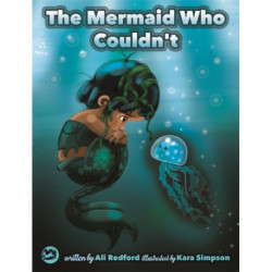 The Mermaid Who Couldn't: How Mariana Overcame Loneliness and Shame and Learned to Sing Her Own Song
