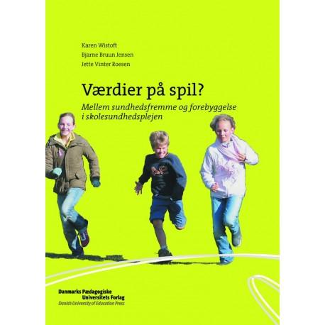 Værdier på spil : Mellem sundhedsfremme og forebyggelse i skolesundhedsplejen