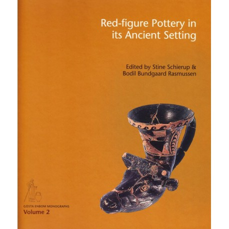 Red-figure Pottery in its Ancient Setting: Acts of the International Colloquium held at Copenhagen, November 5-6, 2009
