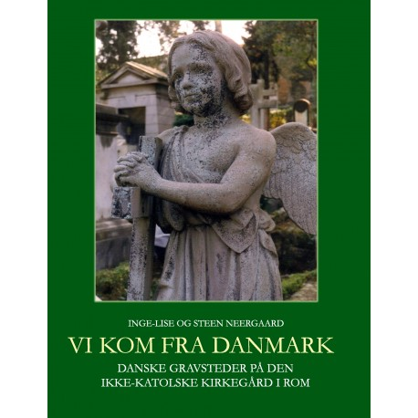 Vi kom fra Danmark: Danske gravsteder på den Ikke-katolske kirkegård i Rom