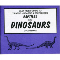 Easy Field Guide to Triassic, Jurassic & Cretaceous Reptiles & Dinosaurs of Arizona