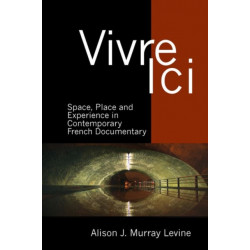 Vivre Ici: Space, Place and Experience in Contemporary French Documentary