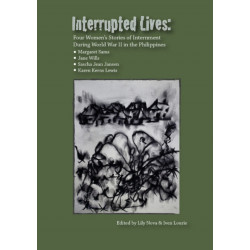 Interrupted Lives: Four Women's Stories of Internment During WWII in the Philippines