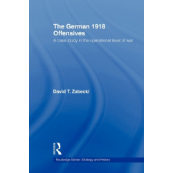 The German 1918 Offensives: A Case Study in The Operational Level of War
