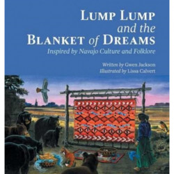 Lump Lump and the Blanket of Dreams: Inspired by Navajo Culture and Folklore