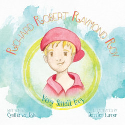 Richard Robert Raymond Roy: Very Small Boy