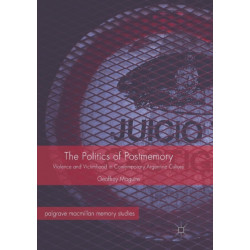 The Politics of Postmemory: Violence and Victimhood in Contemporary Argentine Culture