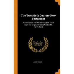 The Twentieth Century New Testament: A Translation Into Modern English Made from the Original Greek (Westcott & Hort's Text)