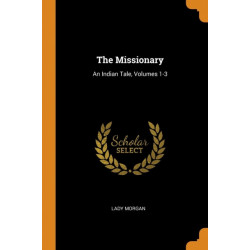 The Missionary: An Indian Tale, Volumes 1-3