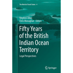 Fifty Years of the British Indian Ocean Territory: Legal Perspectives