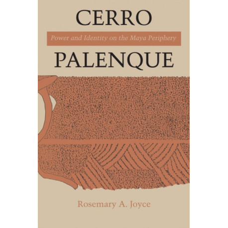Cerro Palenque: Power and Identity on the Maya Periphery
