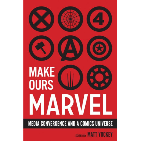 Make Ours Marvel: Media Convergence and a Comics Universe