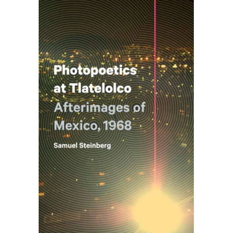 Photopoetics at Tlatelolco: Afterimages of Mexico, 1968