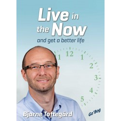 Live in the Now: and Get a Better Life