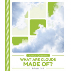 Science Questions: What Are Clouds Made Of?