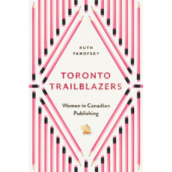Toronto Trailblazers: Women in Canadian Publishing
