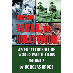 From Hell To Hollywood: An Encyclopedia of World War II Films Volume 2
