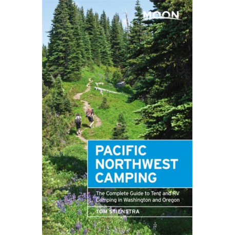 Moon Pacific Northwest Camping (Twelfth Edition): The Complete Guide to Tent and RV Camping in Washington and Oregon