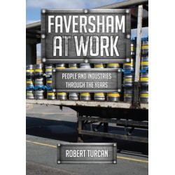 Faversham At Work: People and Industries Through the Years