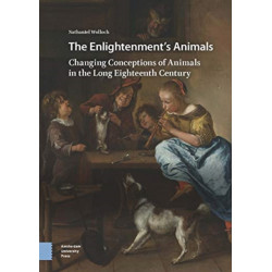 The Enlightenment's Animals: Changing Conceptions of Animals in the Long Eighteenth Century