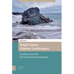 Anglo-Saxon Literary Landscapes: Ecotheory and the Environmental Imagination