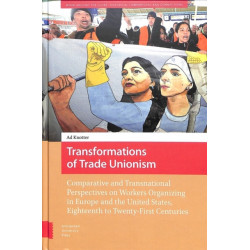 Transformations of Trade Unionism: Comparative and Transnational Perspectives on Workers Organizing in Europe and the United States, Eighteenth to Twenty-First Centuries