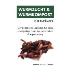 Wurmzucht & Wurmkompost fur Anfanger: Der praktische Leitfaden fur diese einzigartige Form der naturlichen Kompostierung