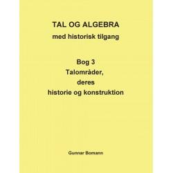 TAL OG ALGEBRA med historisk tilgang: Bog 3 Talområder, deres historie og konstruktion