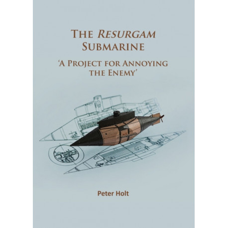 The Resurgam Submarine: 'A Project for Annoying the Enemy'