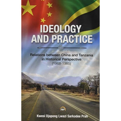 Ideology And Practice: Relations Between China And Tanzania In Historical Perspective: 1968-1985