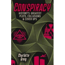 Conspiracy - Historys Greatest Plots, Collusions & Cover Ups