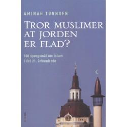 Tror muslimer at jorden er flad : 100 spørgsmål og svar om islam i det 21. århundrede
