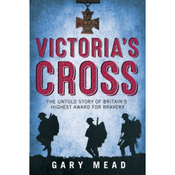 Victoria's Cross: The Untold Story of Britain's Highest Award for Bravery