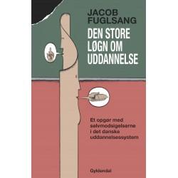 Den store løgn om uddannelse: Selvmodsigelsen - et opgør med den danske uddannelseskultur